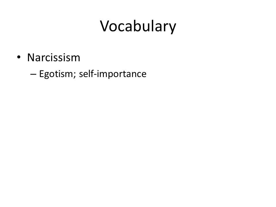 Vocabulary Narcissism – Egotism; self-importance