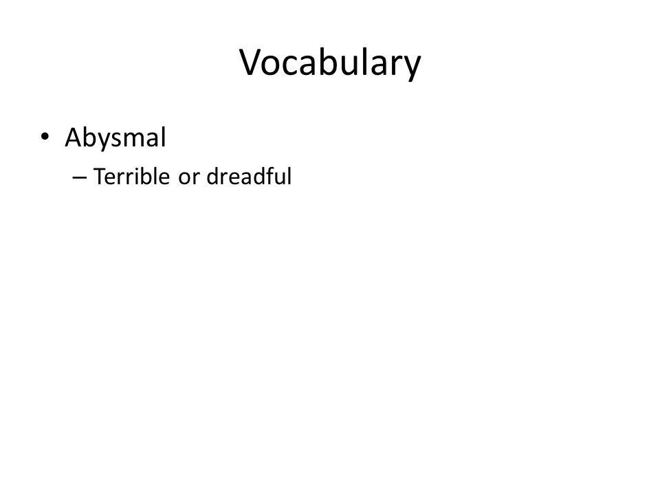 Vocabulary Abysmal – Terrible or dreadful