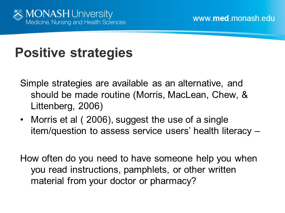 www.med.monash.edu Positive strategies Simple strategies are available as an alternative, and should be made routine (Morris, MacLean, Chew, & Littenb