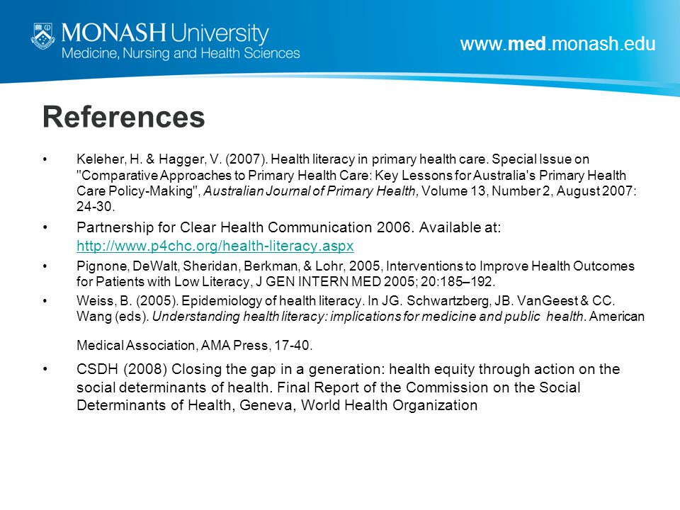 www.med.monash.edu References Keleher, H. & Hagger, V. (2007). Health literacy in primary health care. Special Issue on