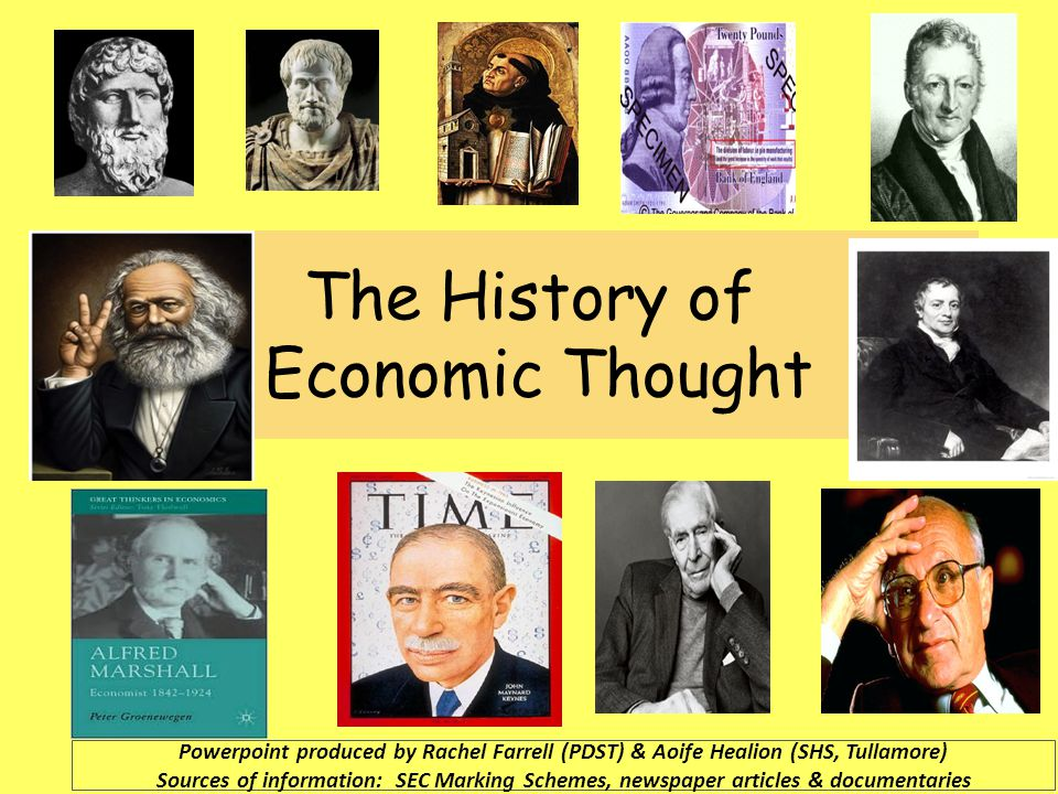 The History of Economic Thought Powerpoint produced by Rachel Farrell (PDST) & Aoife Healion (SHS, Tullamore) Sources of information: SEC Marking Schemes, newspaper articles & documentaries