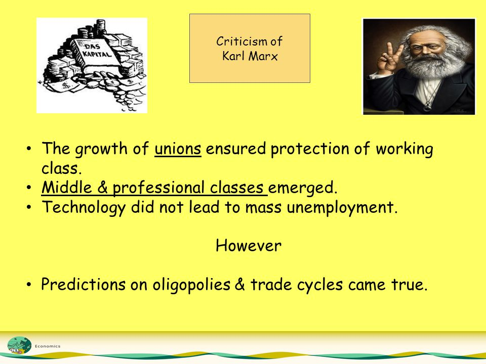Criticism of Karl Marx The growth of unions ensured protection of working class.