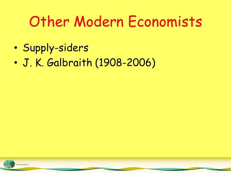 Other Modern Economists Supply-siders J. K. Galbraith (1908-2006)