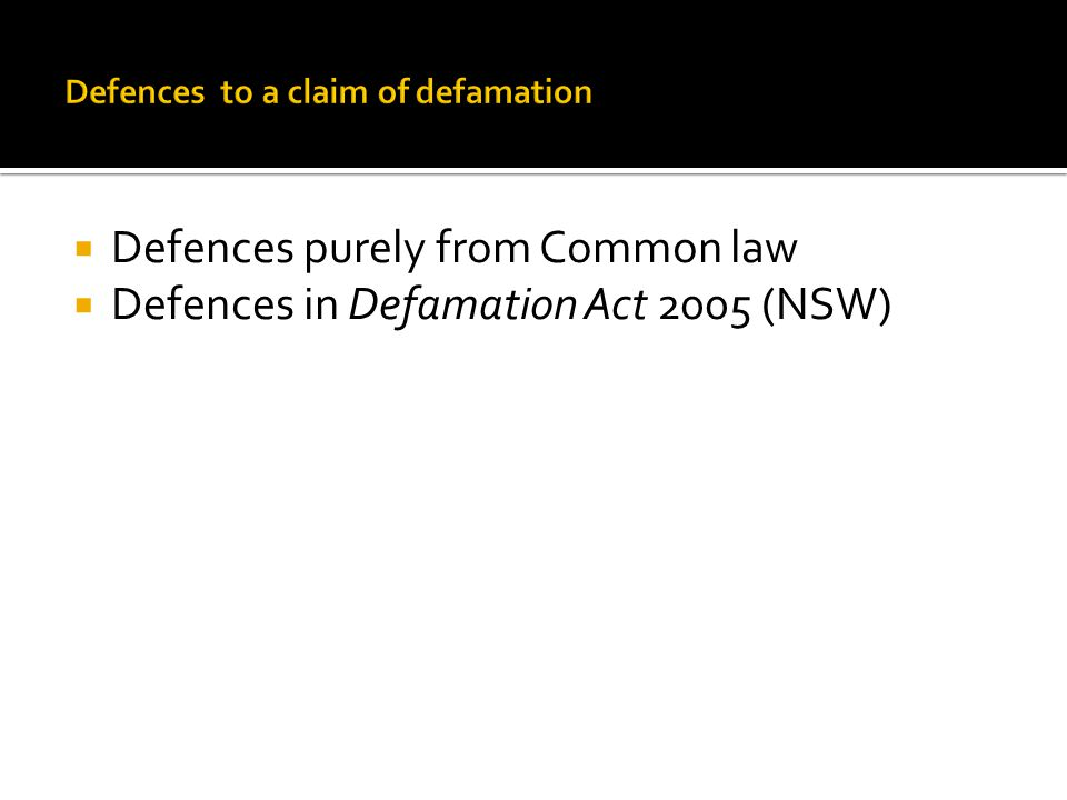  Defences purely from Common law  Defences in Defamation Act 2005 (NSW)