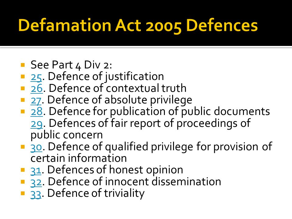  See Part 4 Div 2:  25. Defence of justification 25  26.