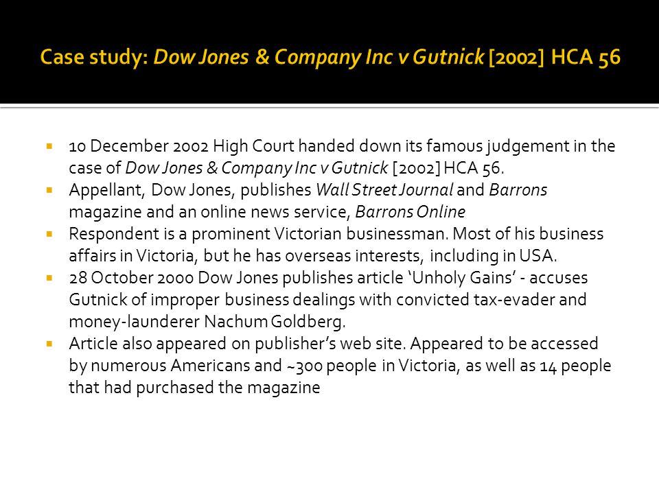  10 December 2002 High Court handed down its famous judgement in the case of Dow Jones & Company Inc v Gutnick [2002] HCA 56.  Appellant, Dow Jones,