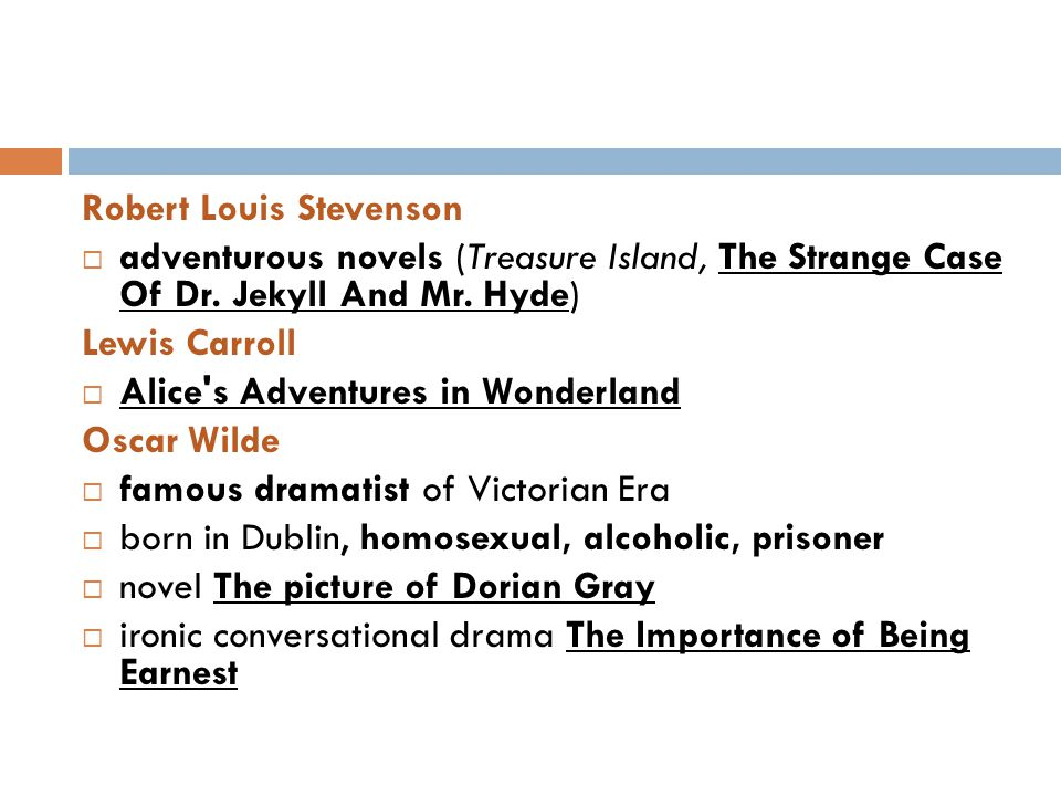 Robert Louis Stevenson  adventurous novels (Treasure Island, The Strange Case Of Dr.
