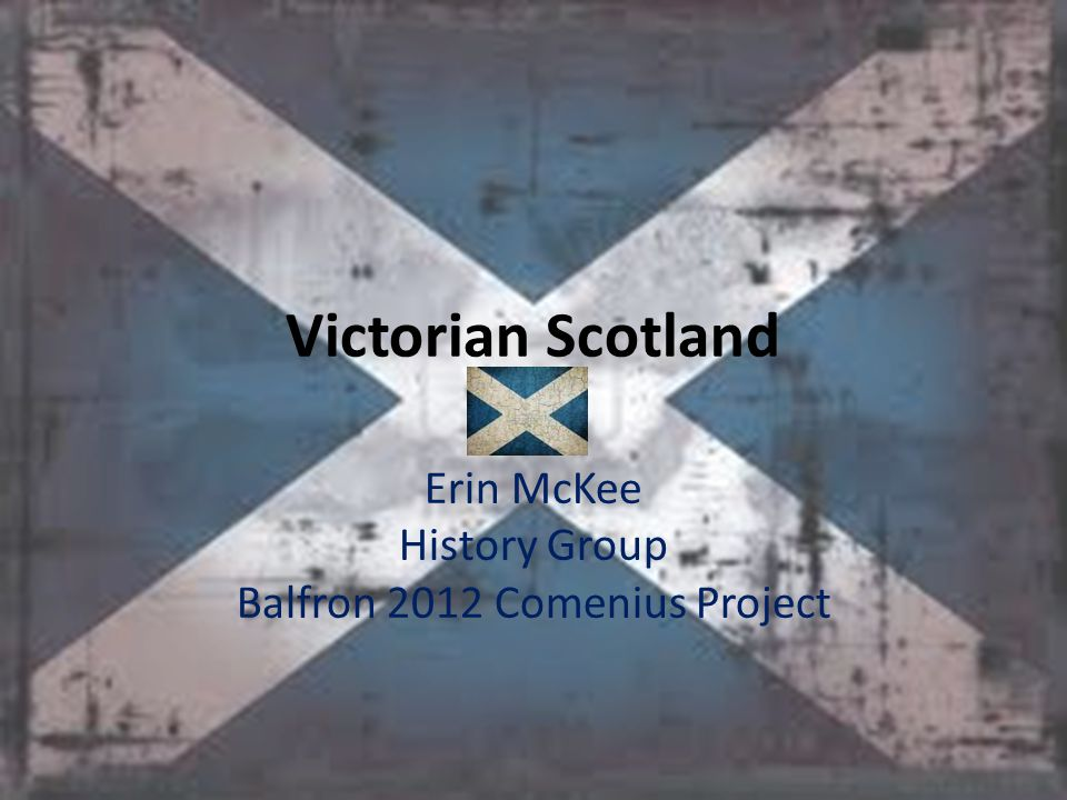 Victorian Scotland Erin McKee History Group Balfron 2012 Comenius Project