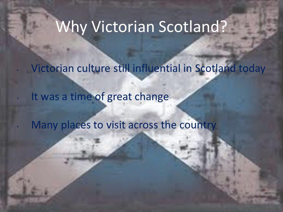 Why Victorian Scotland.