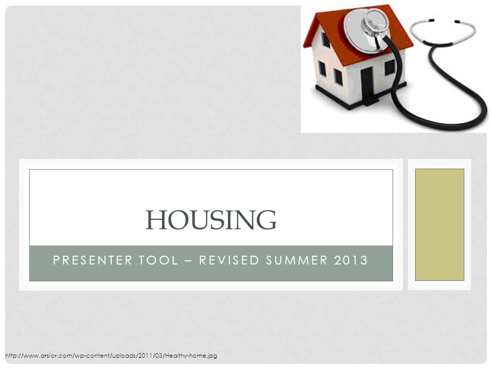 PRESENTER TOOL – REVISED SUMMER 2013 HOUSING http://www.arsior.com/wp-content/uploads/2011/03/Healthy-home.jpg