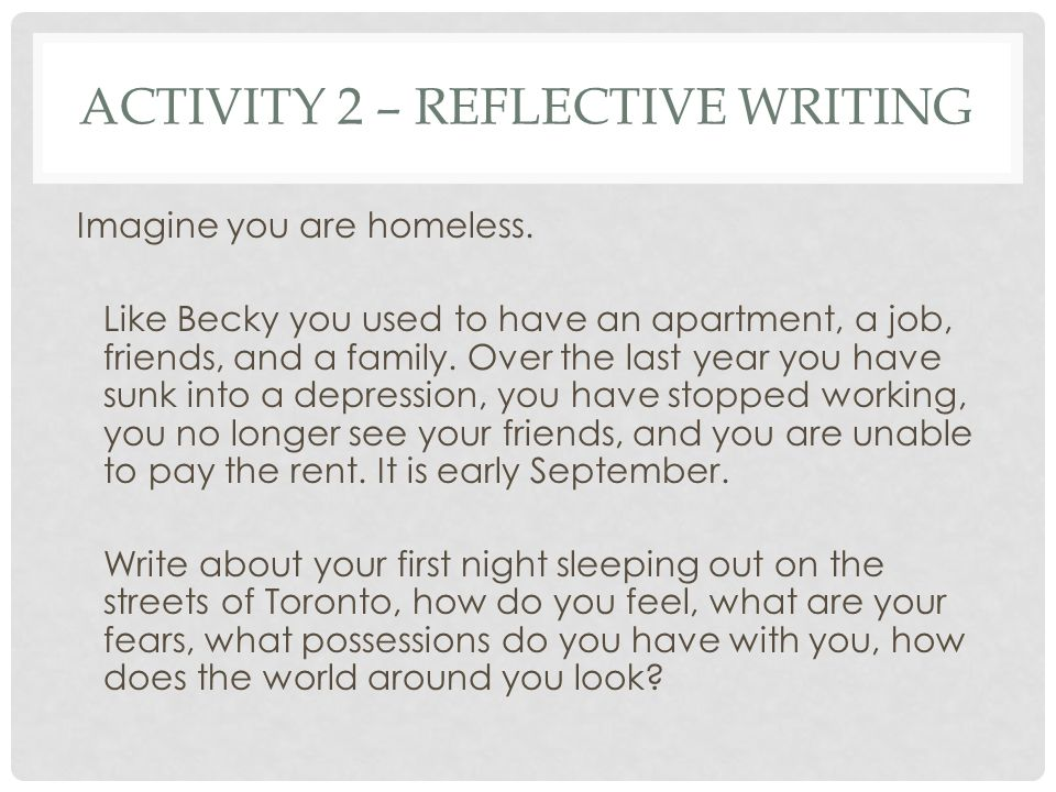 ACTIVITY 2 – REFLECTIVE WRITING Imagine you are homeless.