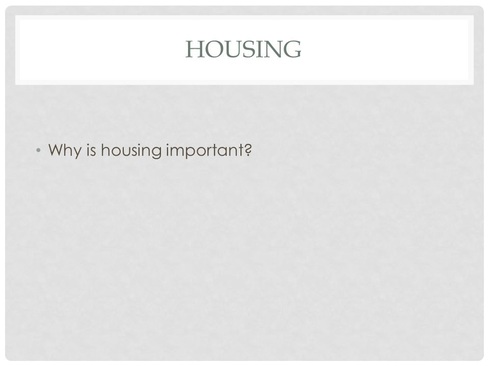HOUSING Why is housing important