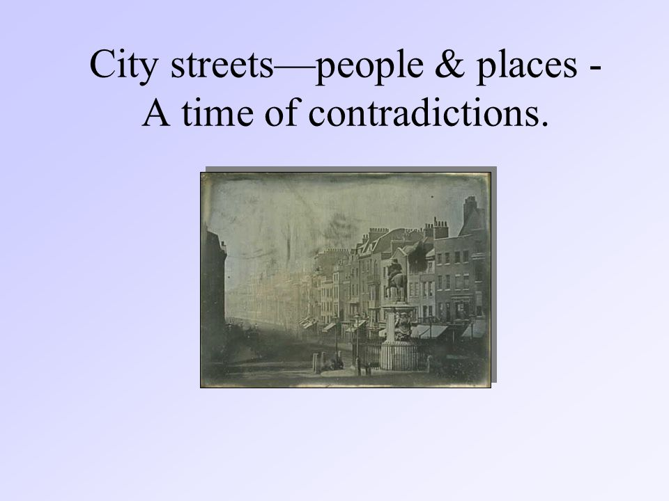 City streets—people & places - A time of contradictions.