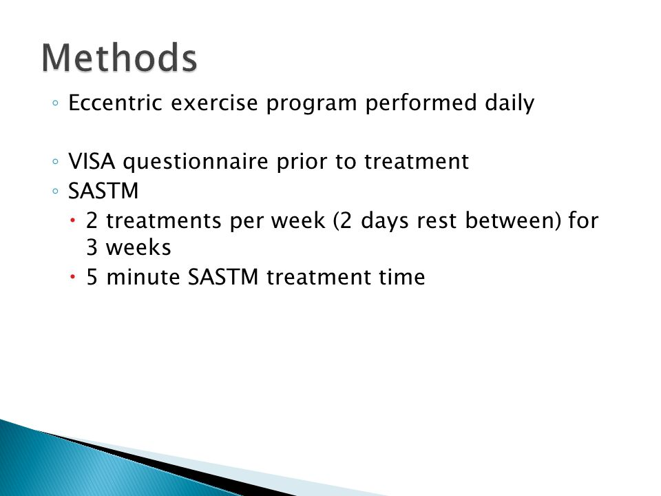 ◦ Eccentric exercise program performed daily ◦ VISA questionnaire prior to treatment ◦ SASTM  2 treatments per week (2 days rest between) for 3 weeks  5 minute SASTM treatment time