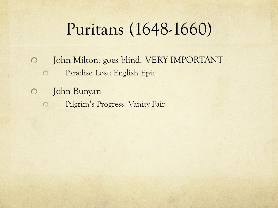 Puritans (1648-1660) John Milton: goes blind, VERY IMPORTANT Paradise Lost: English Epic John Bunyan Pilgrim's Progress: Vanity Fair