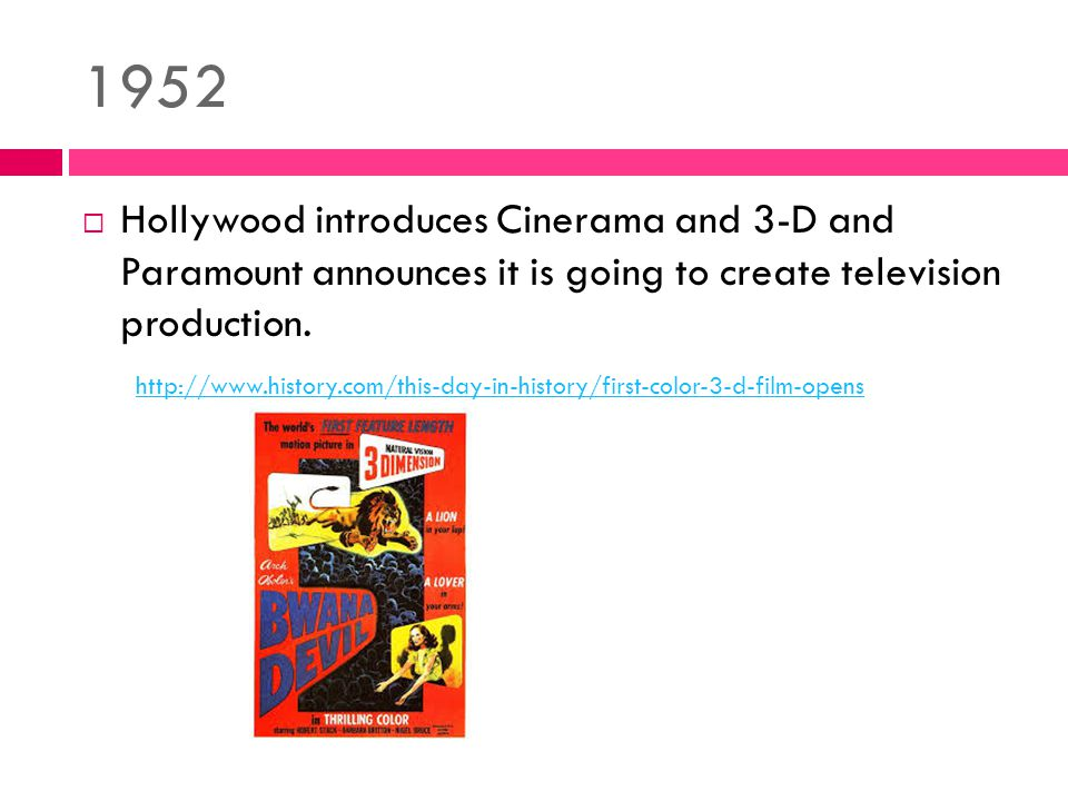1952  Hollywood introduces Cinerama and 3-D and Paramount announces it is going to create television production.