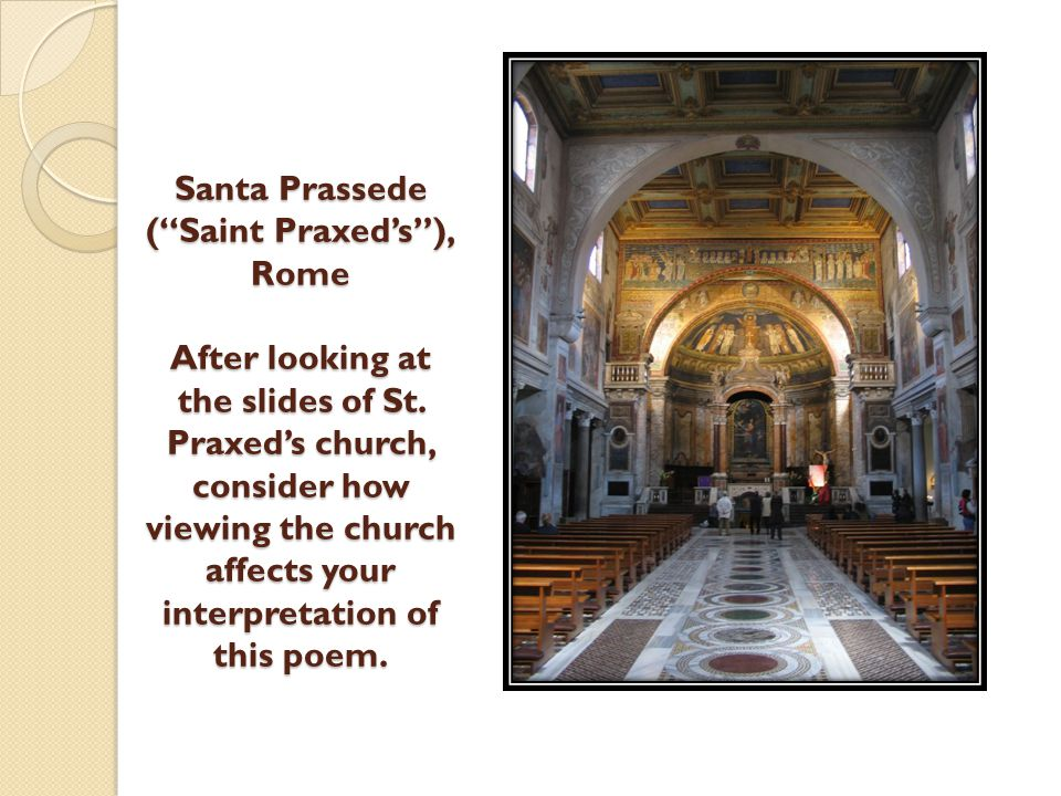 "Santa Prassede (""Saint Praxed's""), Rome After looking at the slides of St. Praxed's church, consider how viewing the church affects your interpretatio"