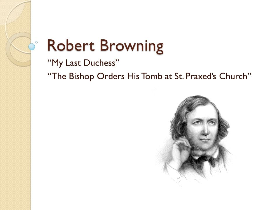 "Robert Browning ""My Last Duchess"" ""The Bishop Orders His Tomb at St. Praxed's Church"""