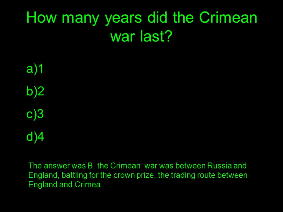How many years did the Crimean war last. a)1 b)2 c)3 d)4 The answer was B.