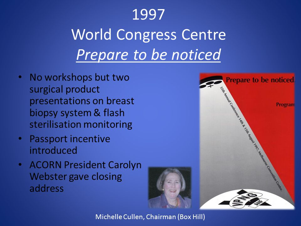 1997 World Congress Centre Prepare to be noticed No workshops but two surgical product presentations on breast biopsy system & flash sterilisation mon