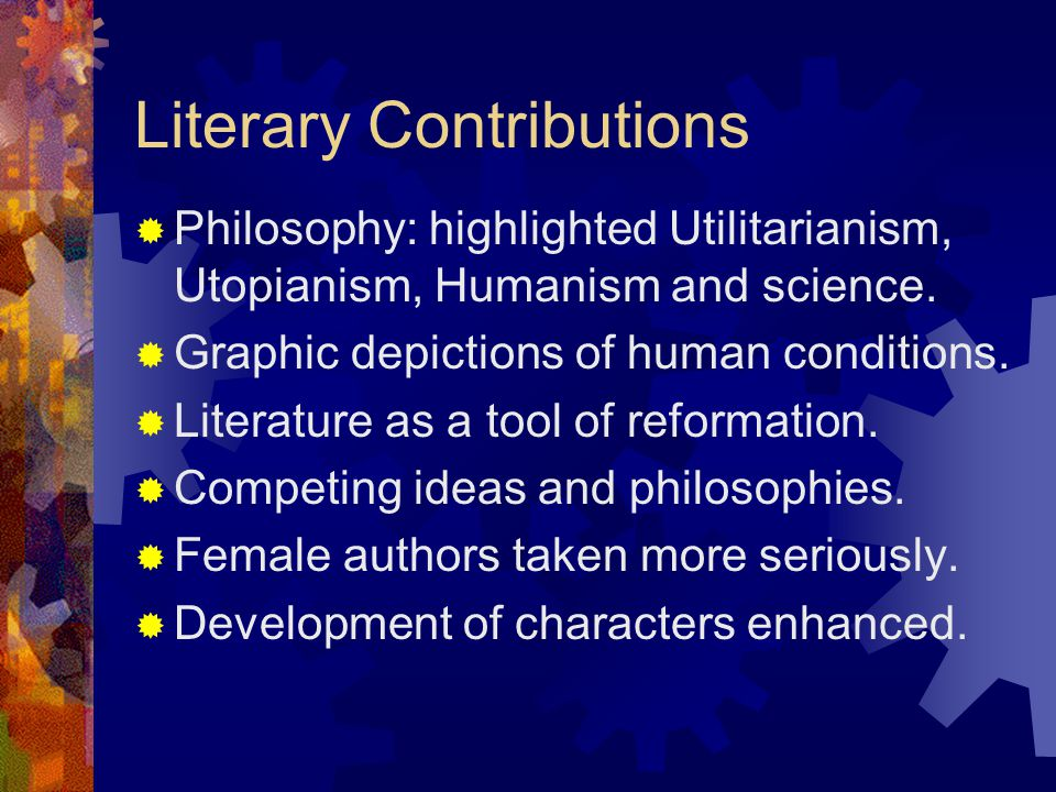 Literary Contributions  Philosophy: highlighted Utilitarianism, Utopianism, Humanism and science.