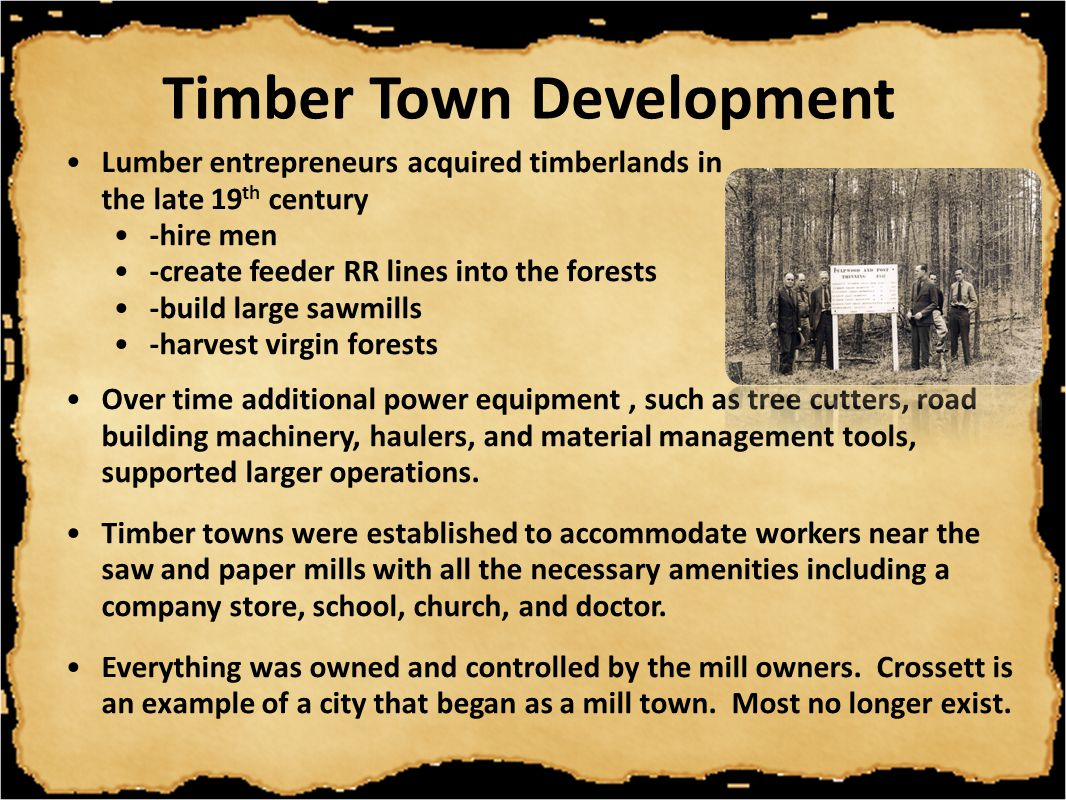 The Timber Industry Abundant forests enable the production of lumber, craft paper, fine paper, newsprint, chemicals & charcoal Eastern delta hardwoods grow in the swamps and river bottoms sawed for lumber Ozark Mountains mix of slower growing pines and hardwoods used for furniture and pallets The South harvests pine forests for lumber, paper, & particle board.