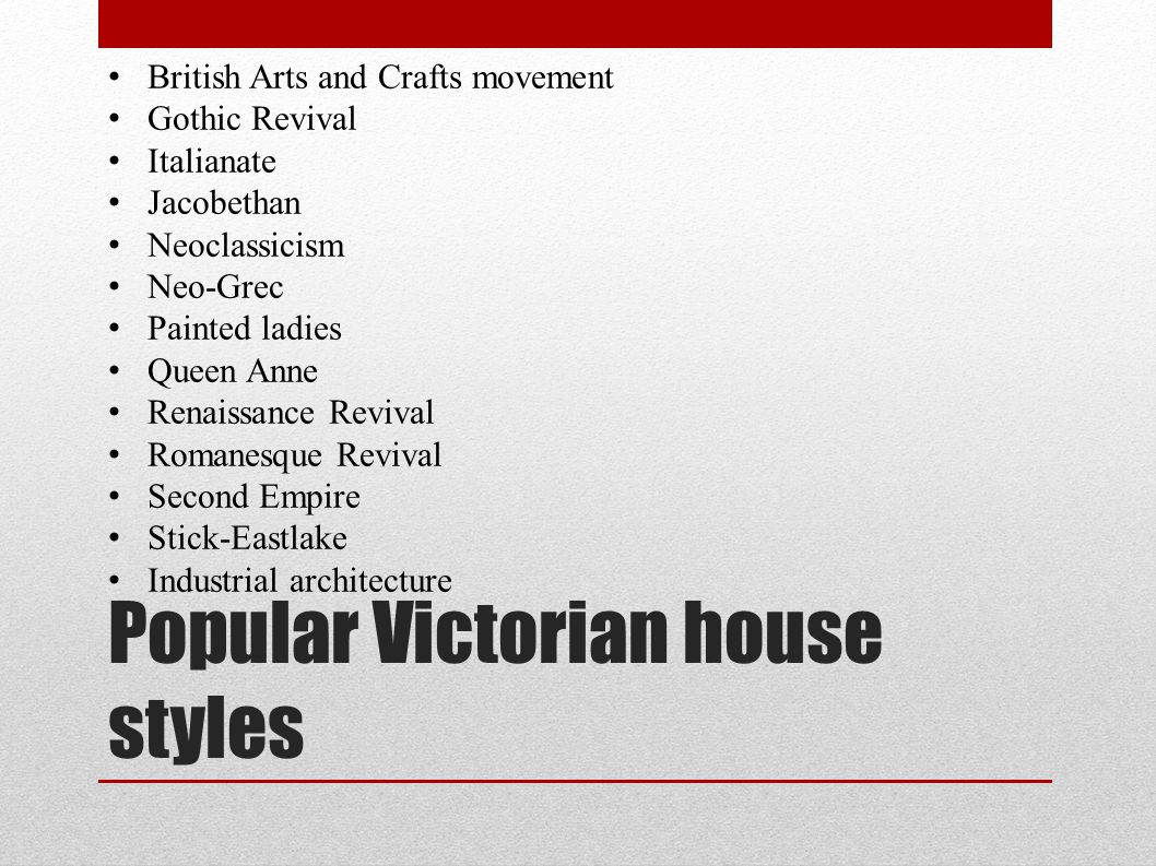 Popular Victorian house styles British Arts and Crafts movement Gothic Revival Italianate Jacobethan Neoclassicism Neo-Grec Painted ladies Queen Anne