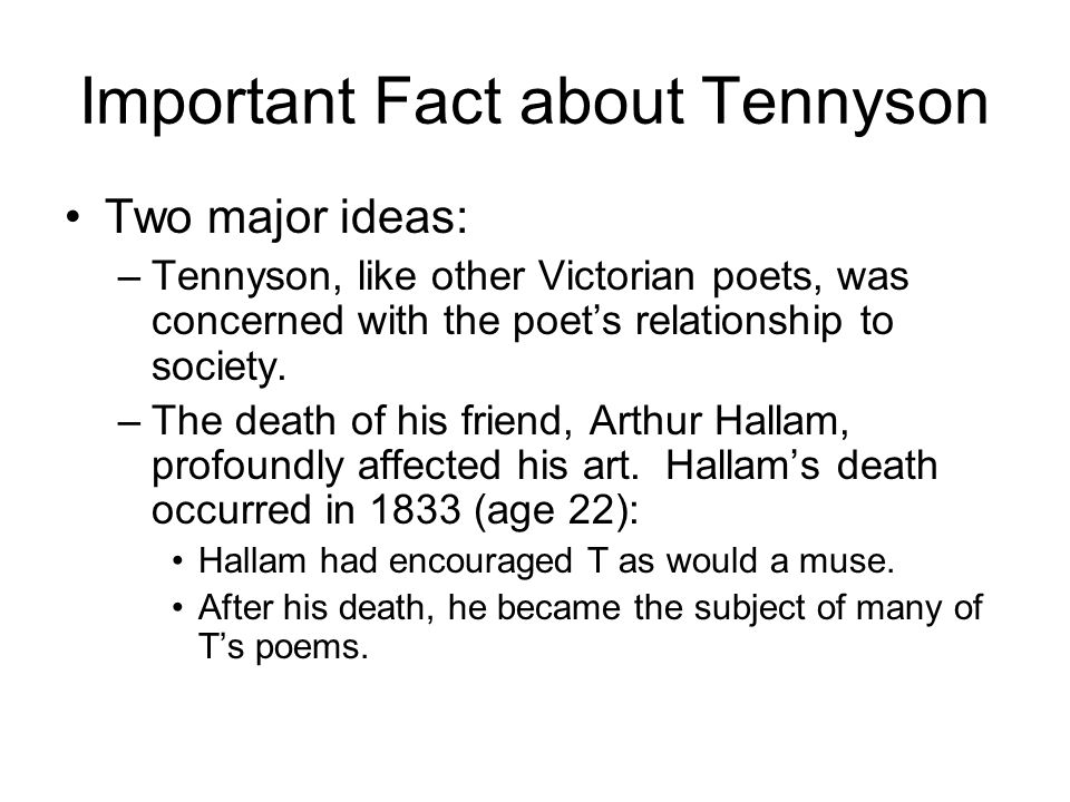 Important Fact about Tennyson Two major ideas: –Tennyson, like other Victorian poets, was concerned with the poet's relationship to society. –The deat