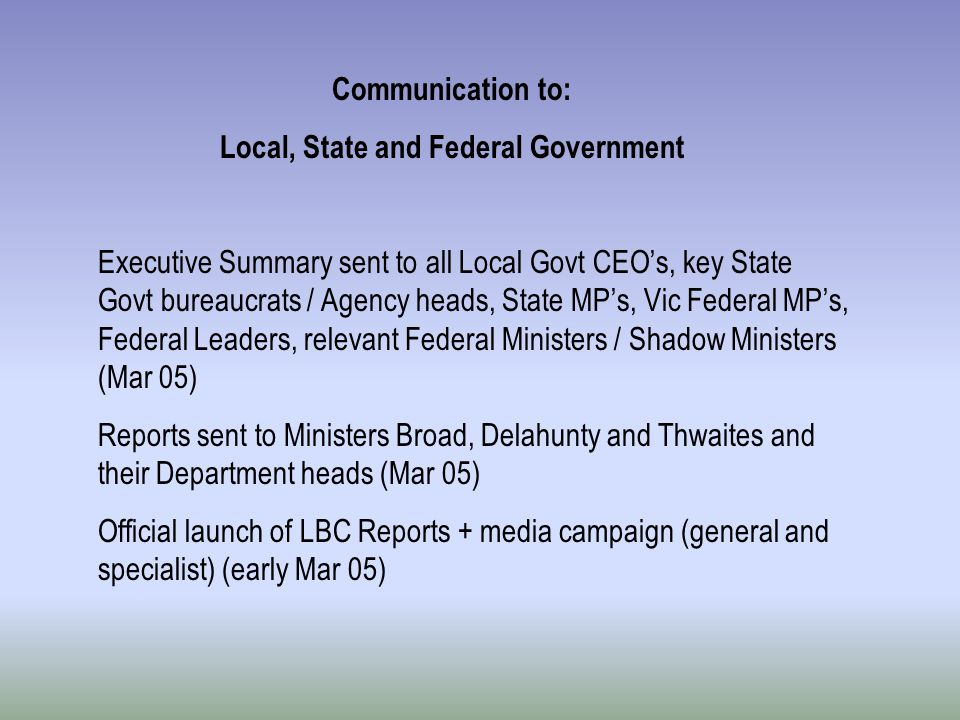 Communication to: Local, State and Federal Government Executive Summary sent to all Local Govt CEO's, key State Govt bureaucrats / Agency heads, State