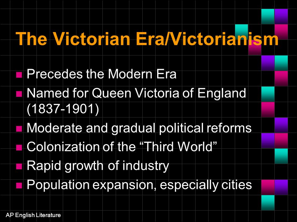 AP English Literature The Victorian Era Rise to power of industrialists and expansion of middle class In the US: Western expansion Freeing of slaves and Civil War Decimation of Native American culture Transcontinental railroad