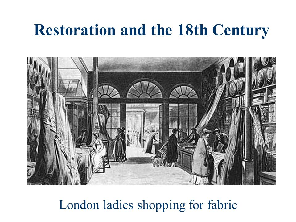 Restoration and the 18th Century London ladies shopping for fabric