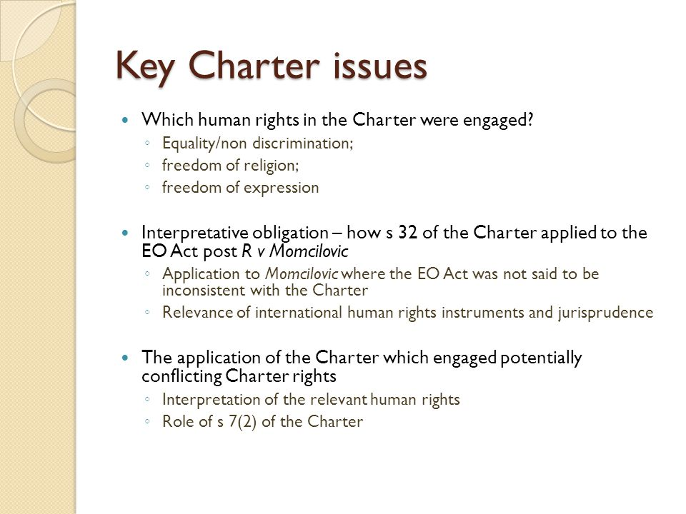Key Charter issues Which human rights in the Charter were engaged.