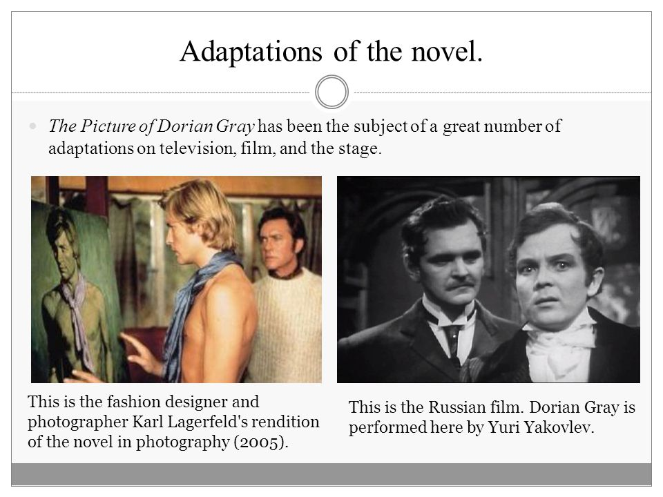 Adaptations of the novel. The Picture of Dorian Gray has been the subject of a great number of adaptations on television, film, and the stage. This is