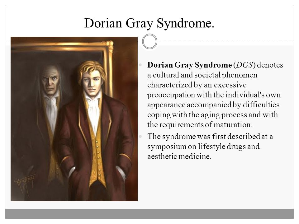 Dorian Gray Syndrome. Dorian Gray Syndrome (DGS) denotes a cultural and societal phenomen characterized by an excessive preoccupation with the individ