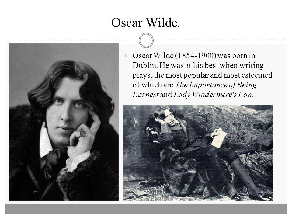 Oscar Wilde. Oscar Wilde (1854-1900) was born in Dublin.