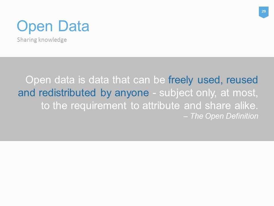 Open data is data that can be freely used, reused and redistributed by anyone - subject only, at most, to the requirement to attribute and share alike.