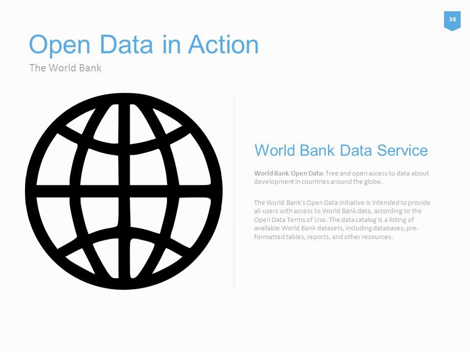 Open Data in Action The World Bank World Bank Open Data: free and open access to data about development in countries around the globe.