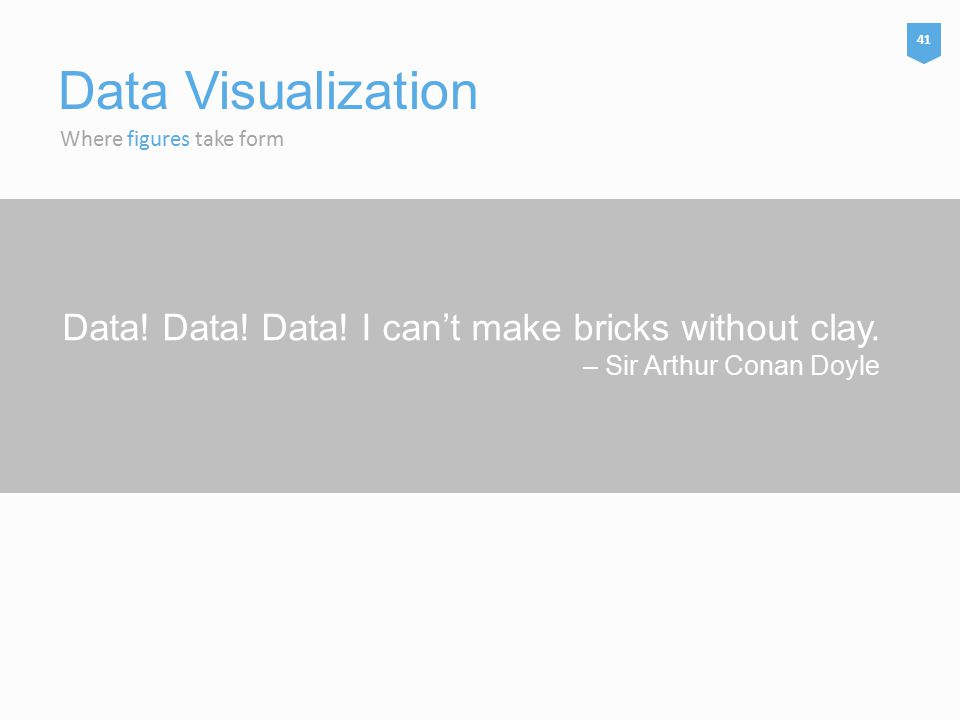 Data. Data. Data. I can't make bricks without clay.