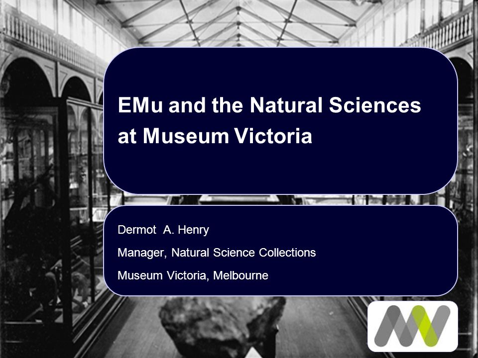 EMu and the Natural Sciences at Museum Victoria Dermot A.