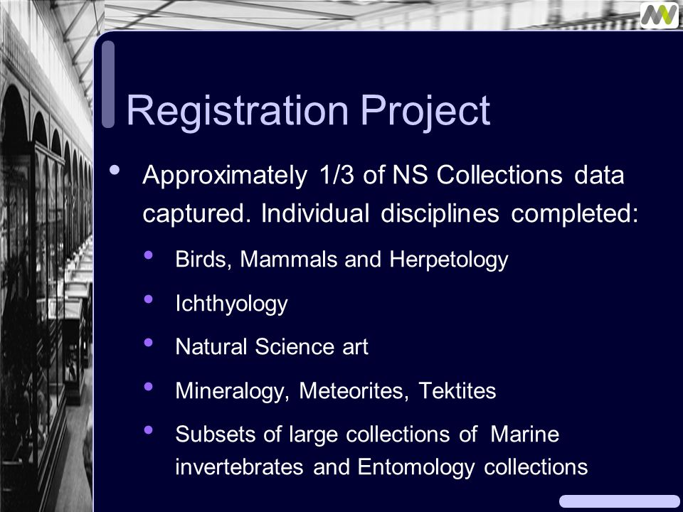 Registration Project Approximately 1/3 of NS Collections data captured.