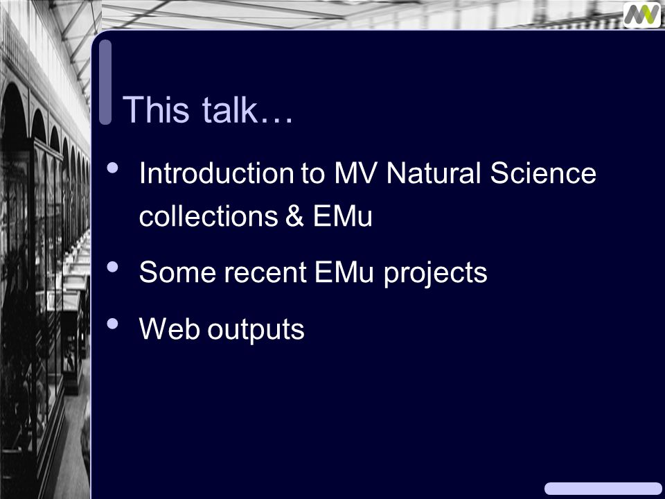 This talk… Introduction to MV Natural Science collections & EMu Some recent EMu projects Web outputs