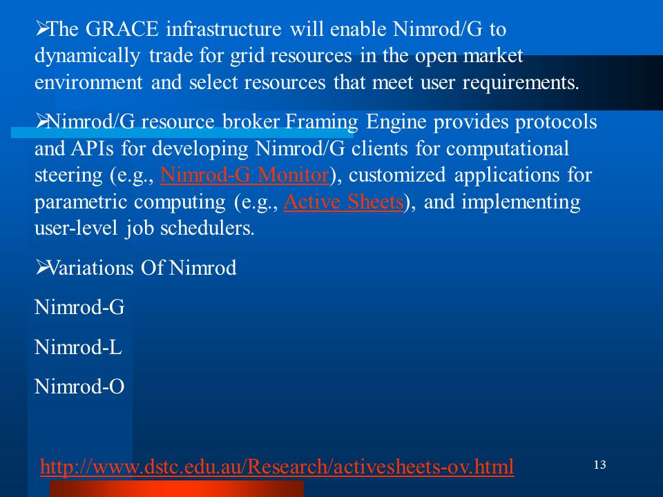 13  The GRACE infrastructure will enable Nimrod/G to dynamically trade for grid resources in the open market environment and select resources that meet user requirements.