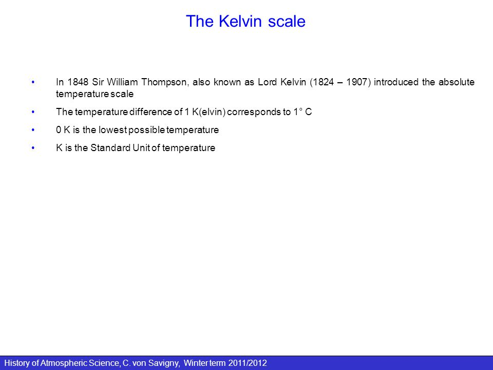 History of Atmospheric Science, C. von Savigny, Winter term 2011/2012 The Kelvin scale In 1848 Sir William Thompson, also known as Lord Kelvin (1824 –