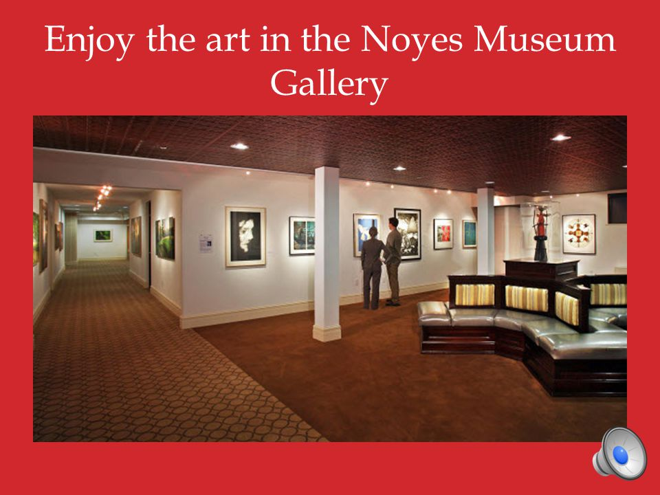 Enjoy the art in the Noyes Museum Gallery