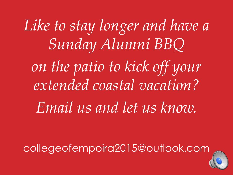 Like to stay longer and have a Sunday Alumni BBQ on the patio to kick off your extended coastal vacation.