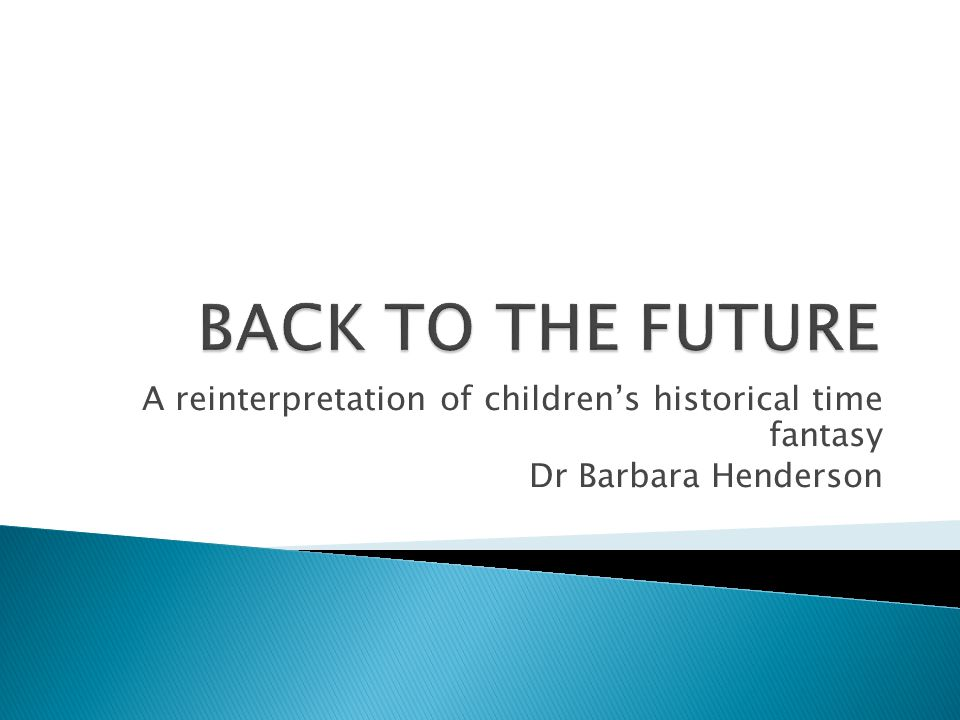 A reinterpretation of children's historical time fantasy Dr Barbara Henderson