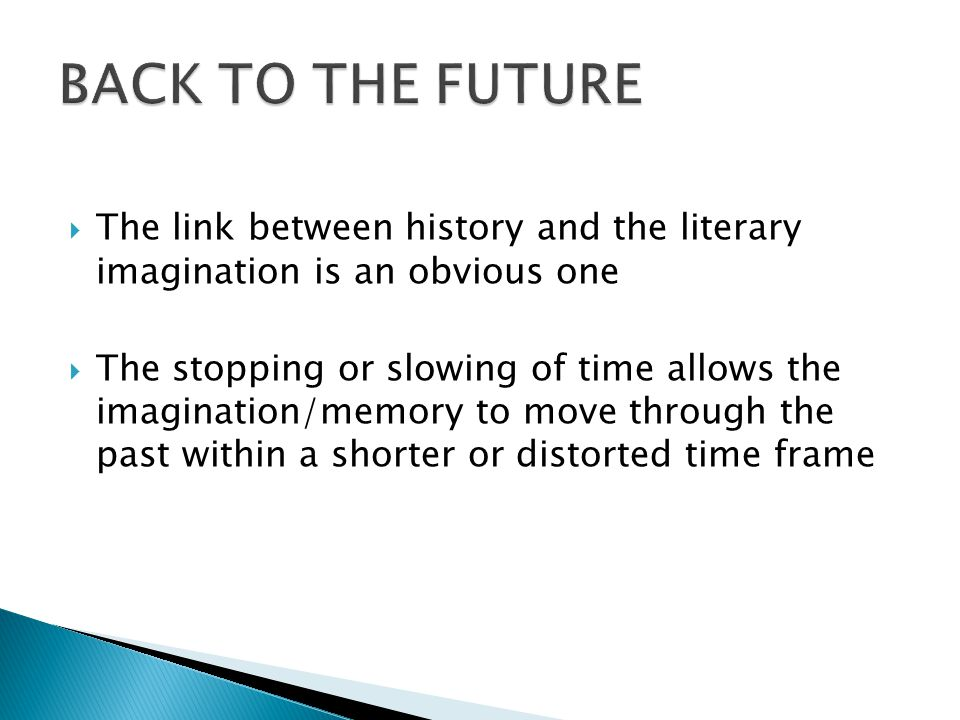  The link between history and the literary imagination is an obvious one  The stopping or slowing of time allows the imagination/memory to move thro