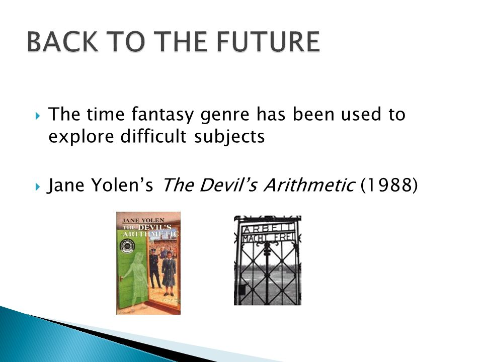  The time fantasy genre has been used to explore difficult subjects  Jane Yolen's The Devil's Arithmetic (1988)