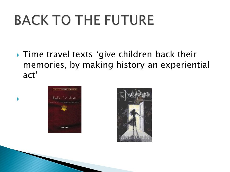  Time travel texts 'give children back their memories, by making history an experiential act' 