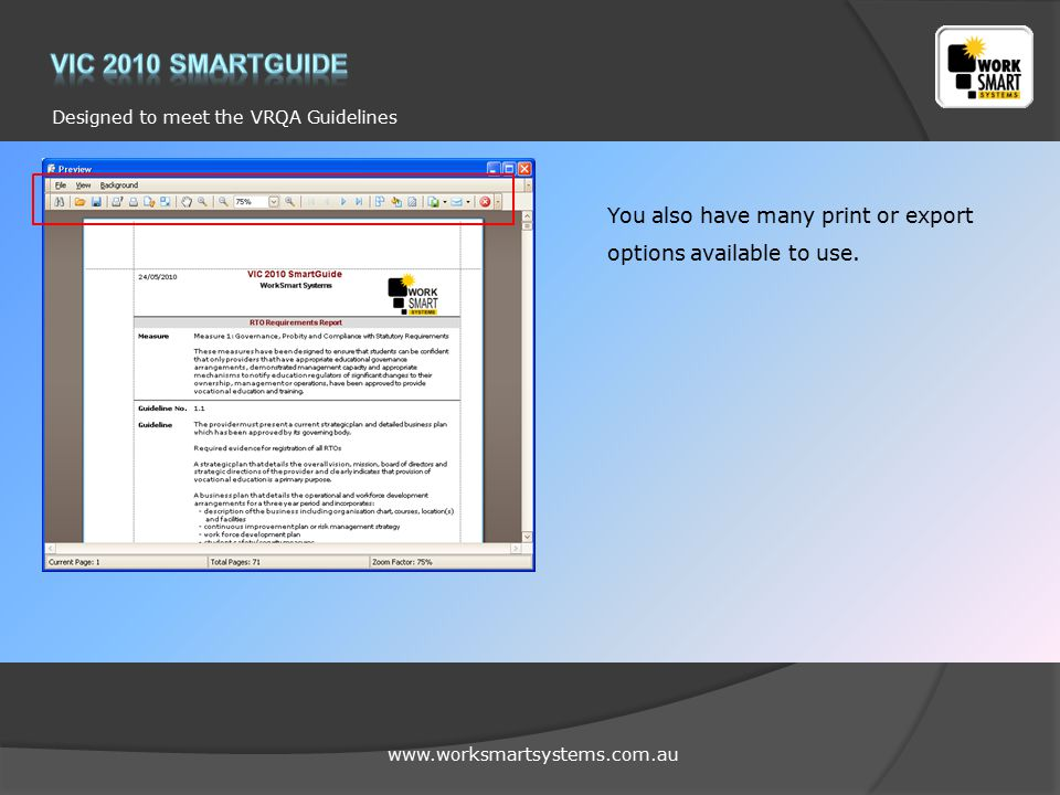 www.worksmartsystems.com.au Designed to meet the VRQA Guidelines You also have many print or export options available to use.